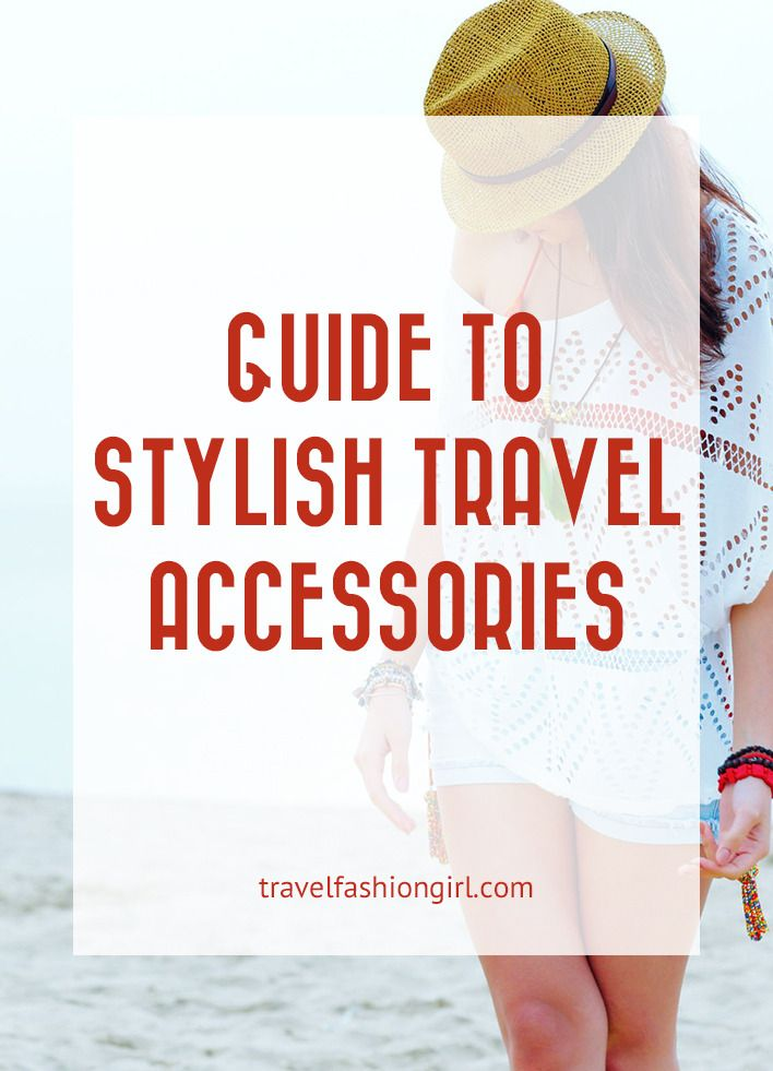 the-lazy-girls-guide-to-stylish-travel-accessories